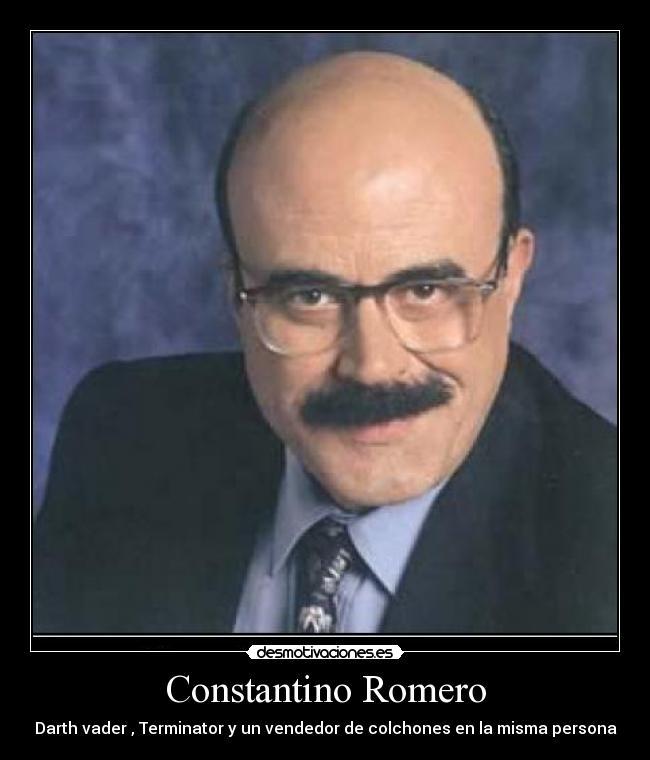 Constantino Romero - Darth vader , Terminator y un vendedor de colchones en la misma persona