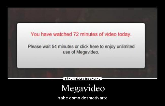 carteles megavideo sabe como desmotivarte you have watched minutes video today desmotivaciones