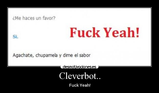 Cleverbot.. - Fuck Yeah!