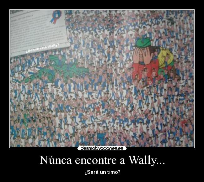 Núnca encontre a Wally... - ¿Será un timo?