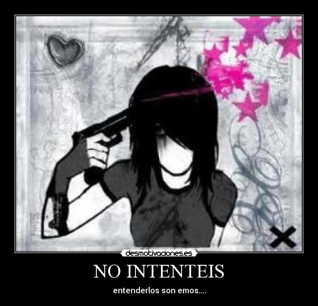 NO INTENTEIS - entenderlos son emos....