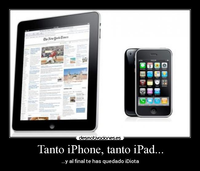 Tanto iPhone, tanto iPad... - ...y al final te has quedado iDiota