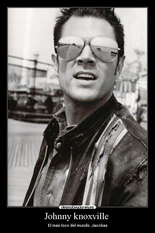 Johnny knoxville  -