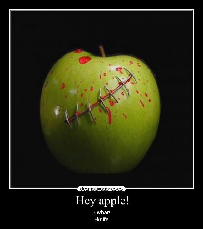 Hey apple! - - what! -knife