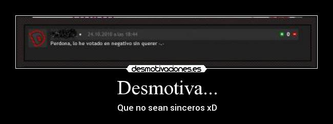 Desmotiva... - Que no sean sinceros xD