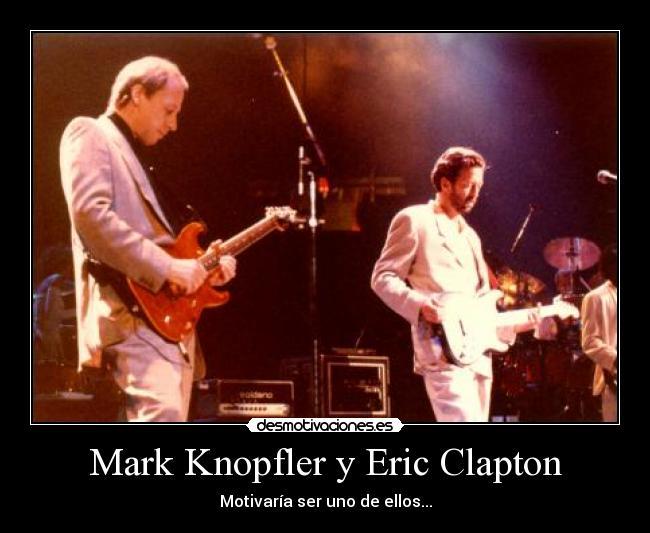 50 desmotivaciones del Rock y Heavy Metal part. 1 Mark_Knopfler_and_Eric_Clapton