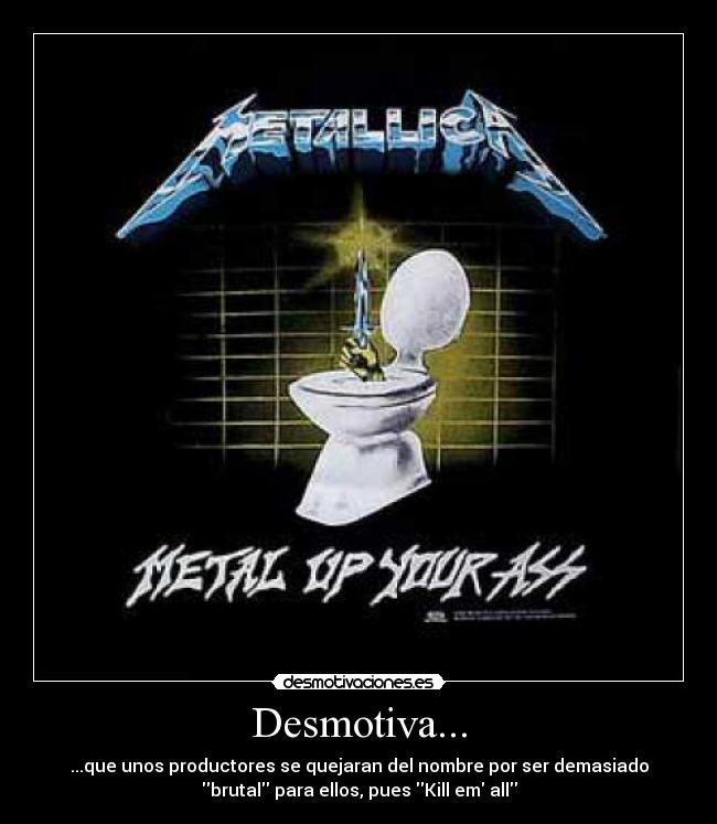 Agree, Metal up your ass metallica that interrupt
