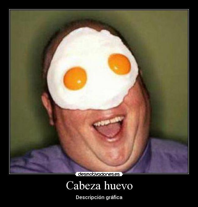 huevo cabeza: