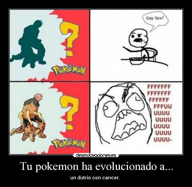 Tu pokemon ha evolucionado a... - un dutrio con cancer.