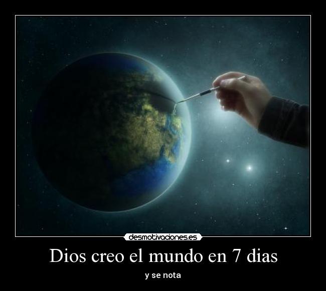 Dios creo el mundo en 7 dias desmotivaciones for En 7 dias dios creo el mundo