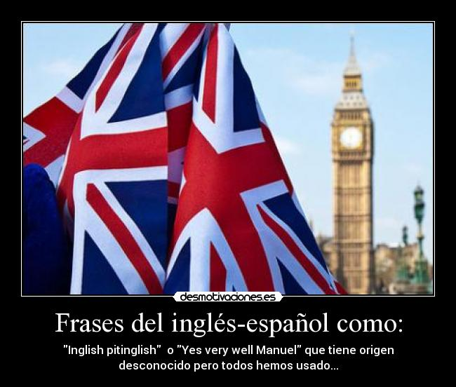 Frases del inglés-español como: - Inglish pitinglish o Yes very well