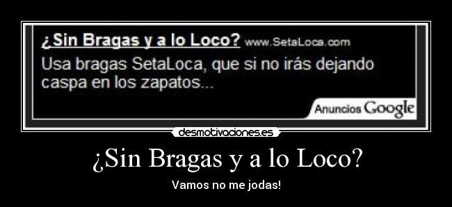 01dc6dfb4 Sin Bragas y a lo Loco?   Desmotivaciones
