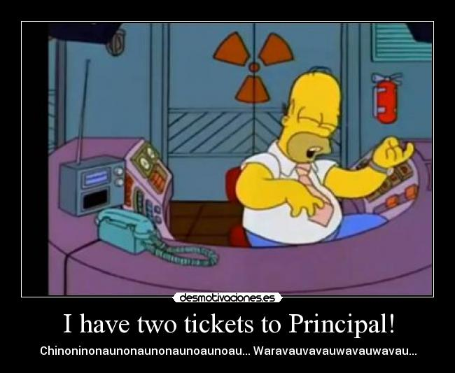 I have two tickets to Principal! - Chinoninonaunonaunonaunoaunoau... Waravauvavauwavauwavau...
