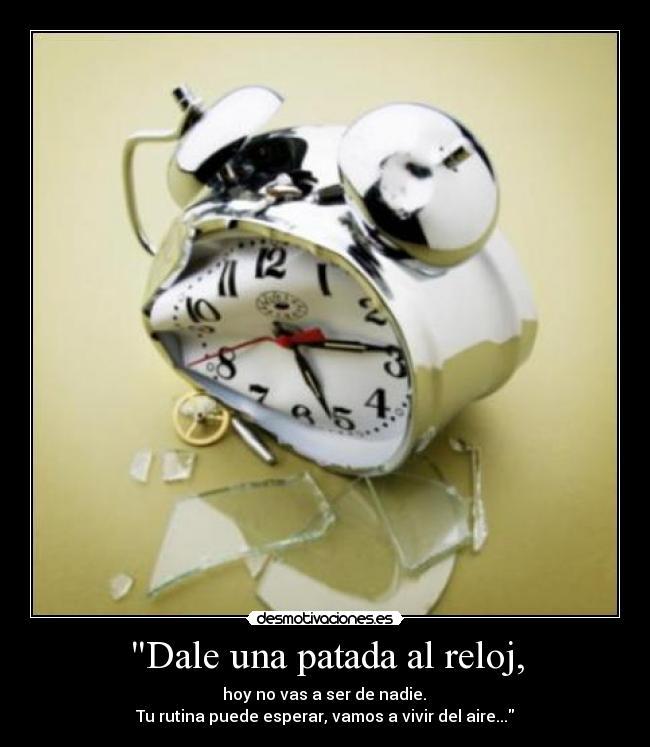Dale Patada Al RelojDesmotivaciones Patada Al RelojDesmotivaciones Dale Una Dale Una c3lF1TKJ