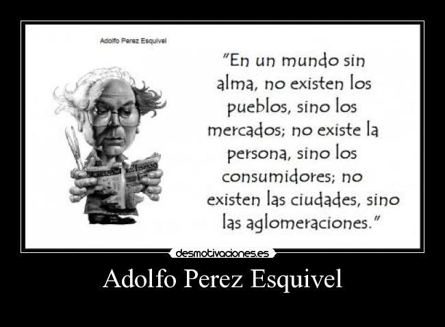 Adolfo Perez Esquivel Desmotivaciones