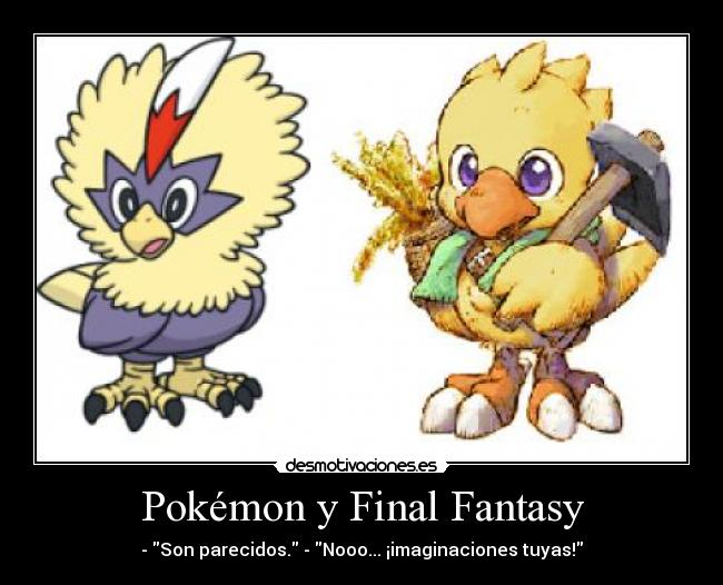 Pokémon y Final Fantasy - - Son parecidos. - Nooo... ¡imaginaciones tuyas!