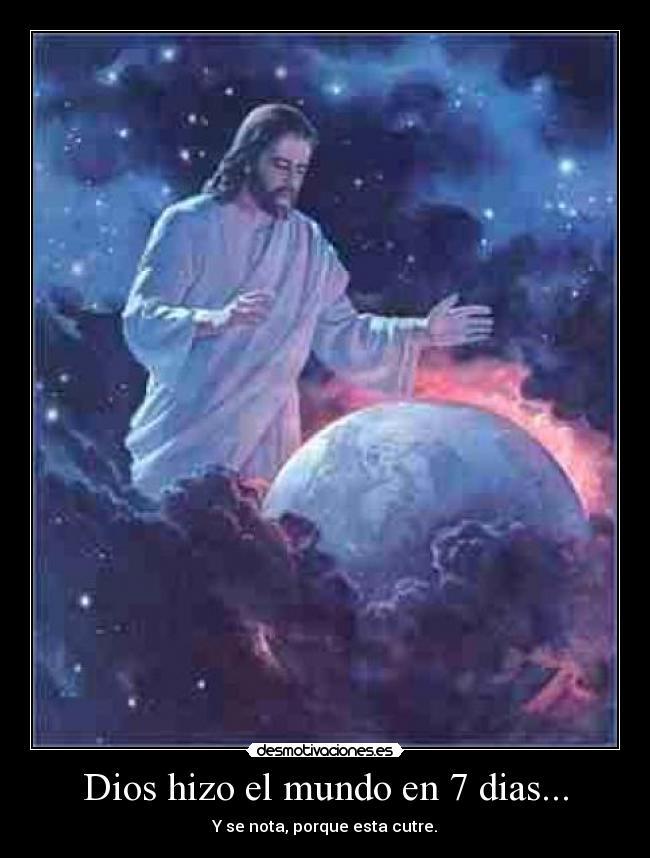 dios hizo el mundo en 7 dias desmotivaciones