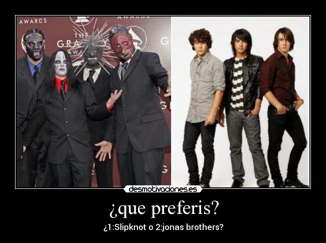 ¿que preferis? - ¿1:Slipknot o 2:jonas brothers?