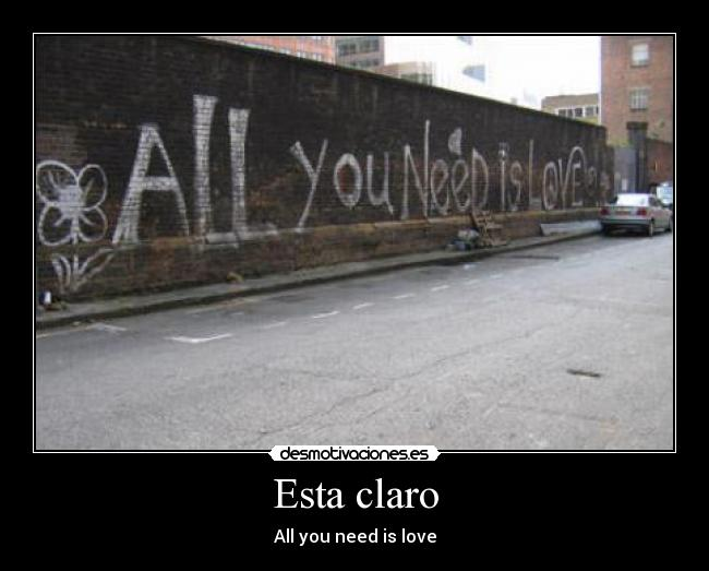 carteles all you need love desmotivaciones