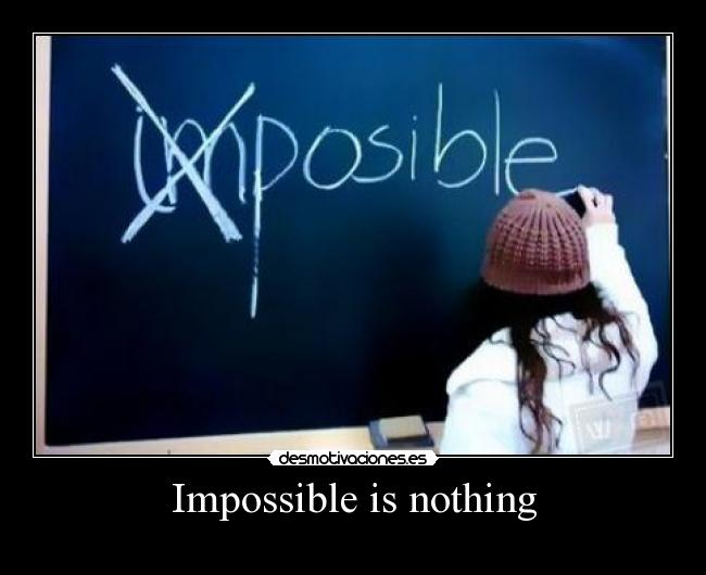 Impossible is nothing -