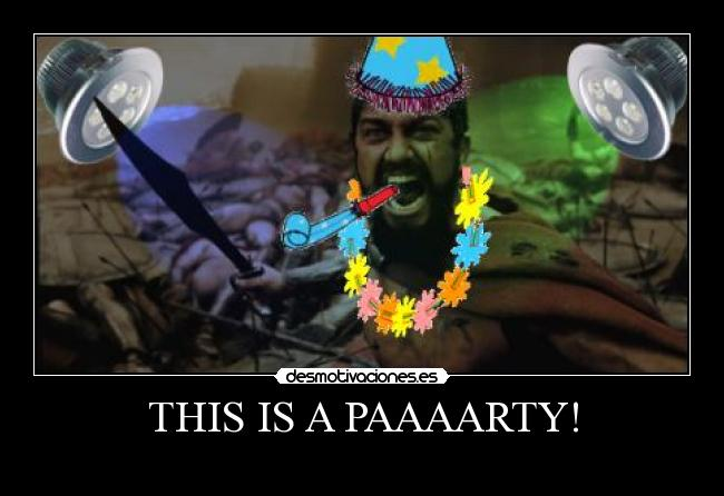 THIS IS A PAAAARTY! -