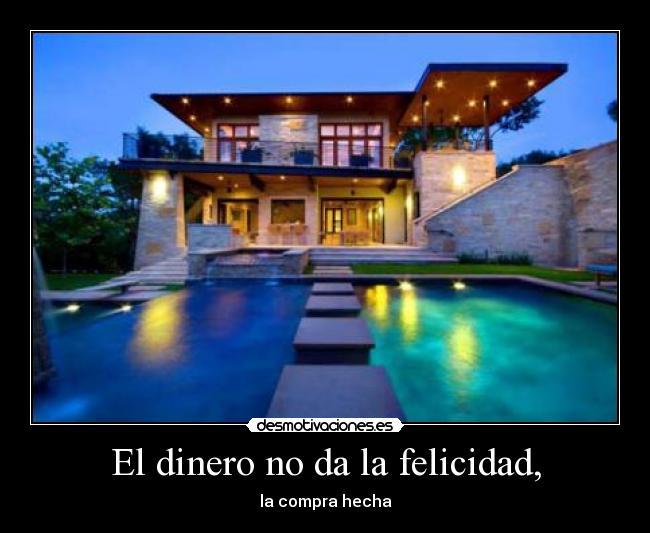 El dinero no da la felicidad desmotivaciones - Casa la felicidad ...