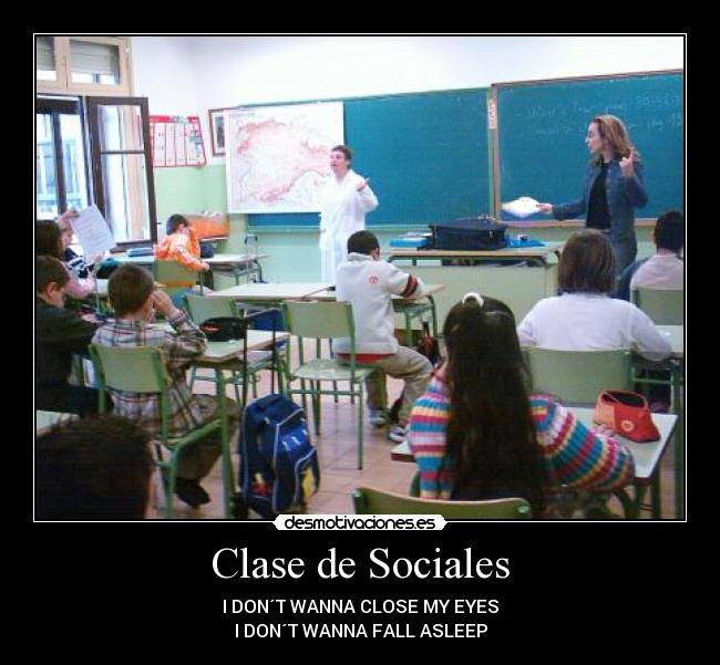 Clase de Sociales - I DON´T WANNA CLOSE MY EYES I DON´T WANNA FALL ASLEEP