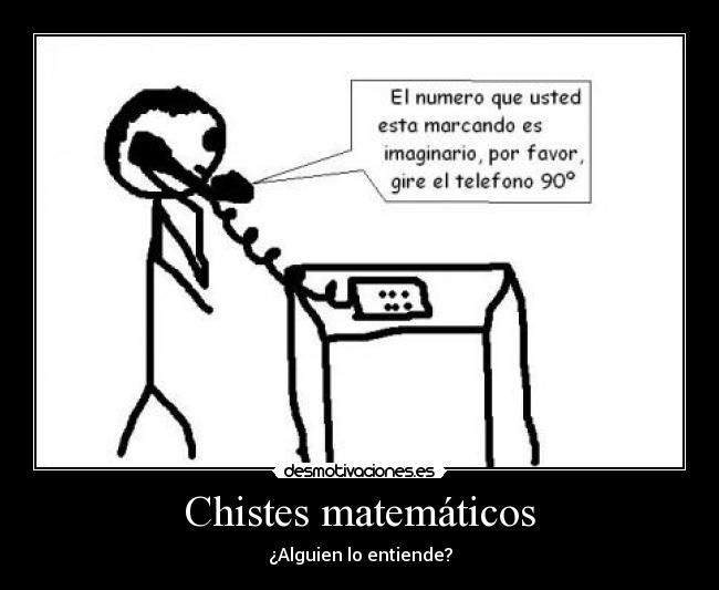 CHISTE GRÁFICO:NÚMERO TELEFÓNICO IMAGINARIO(MATEMÁTICOS)
