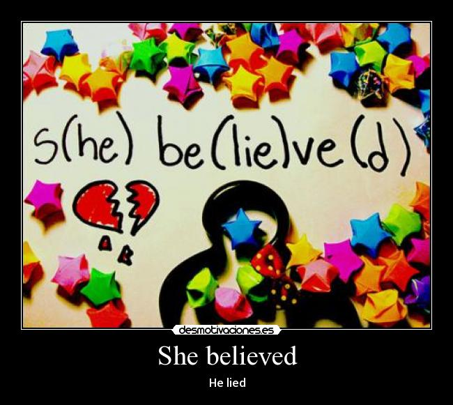 She believed - He lied