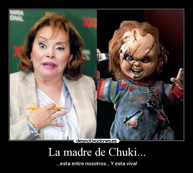 La madre de Chuki - esta entre nosotros Y esta viva!