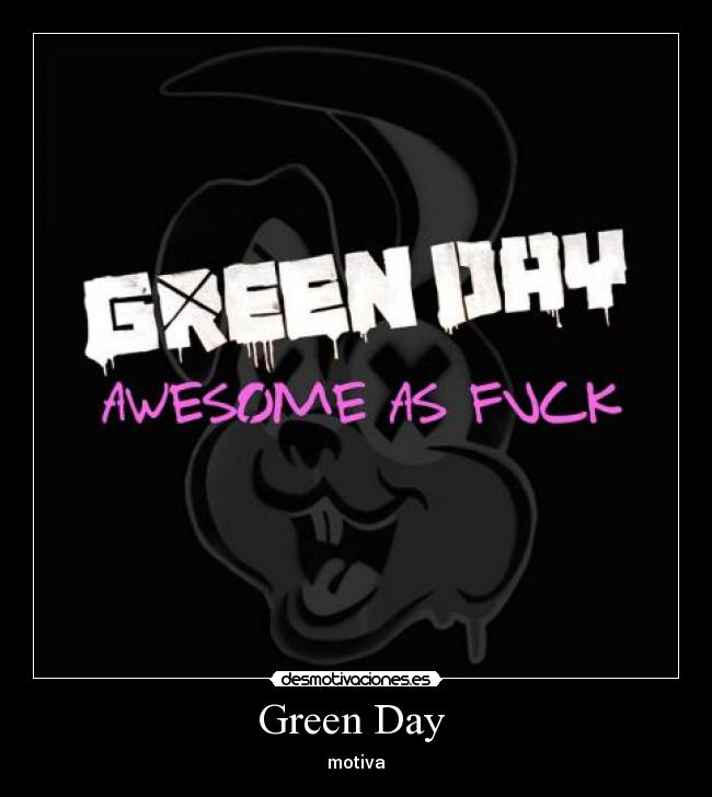 carteles green day awesome fuck fuf desmotivaciones