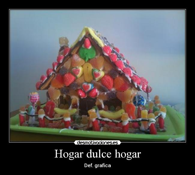 Hogar dulce hogar desmotivaciones for Dulce hogar villalba
