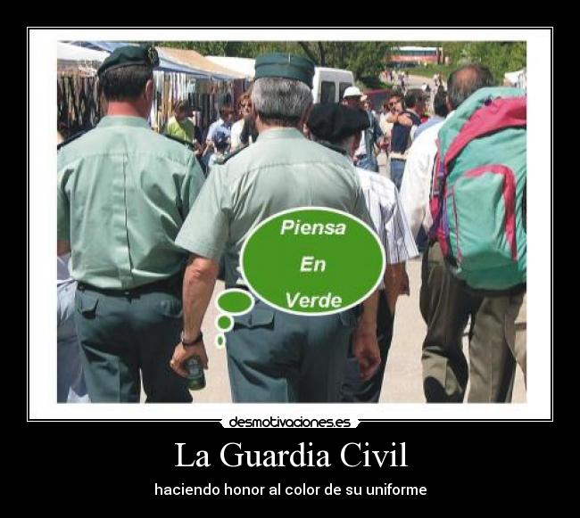 La Guardia Civil - haciendo honor al color de su uniforme