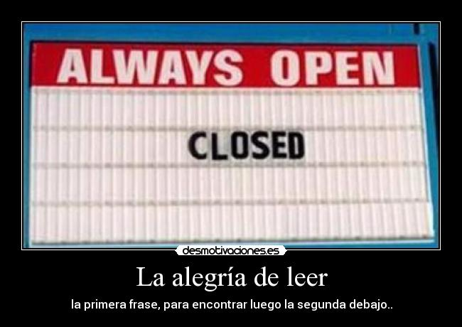 carteles alegria always open closed rob desmotivaciones