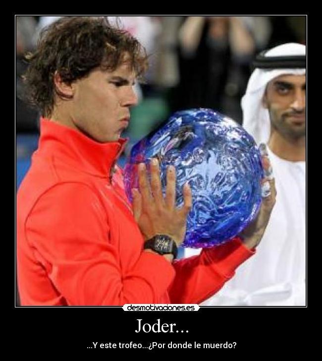 Joder... - ...Y este trofeo...¿Por donde le muerdo?