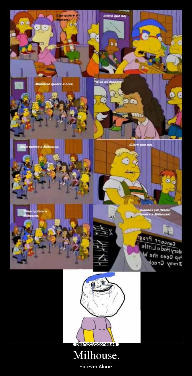 Milhouse. - Forever Alone.
