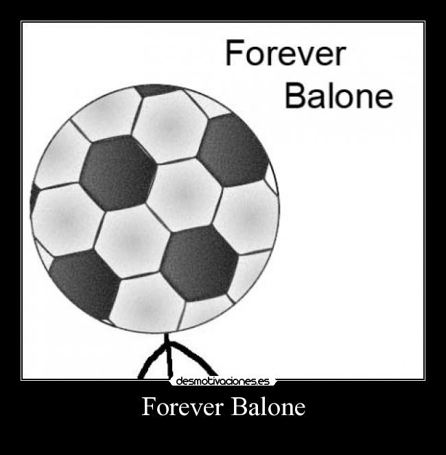Forever Balone -