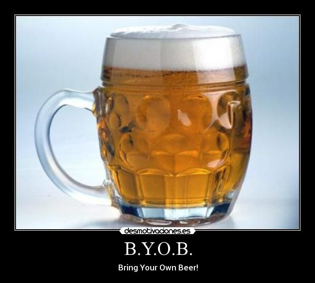 B.Y.O.B. - Bring Your Own Beer!