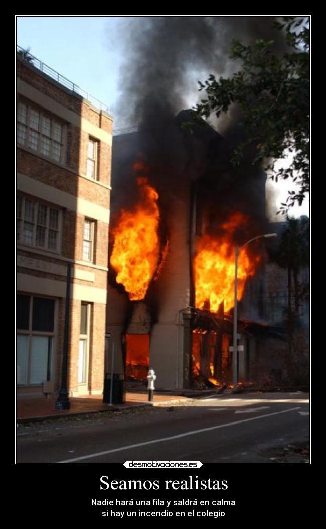 Seamos realistas - Nadie hará una fila y saldrá en calma si hay un incendio en el colegio