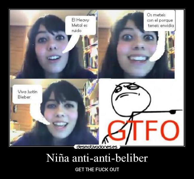Niña anti-anti-beliber - GET THE FUCK OUT