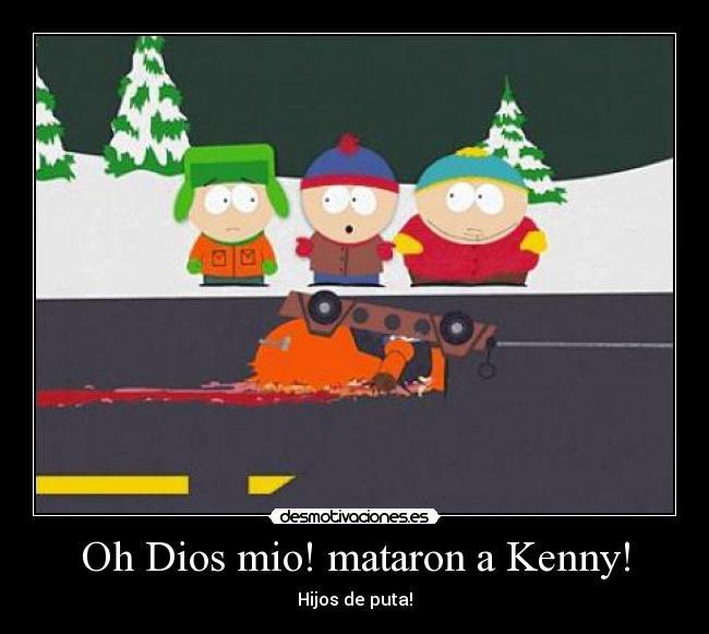 http://img.desmotivaciones.es/201101/ohdiosmiomataronakenny.jpg