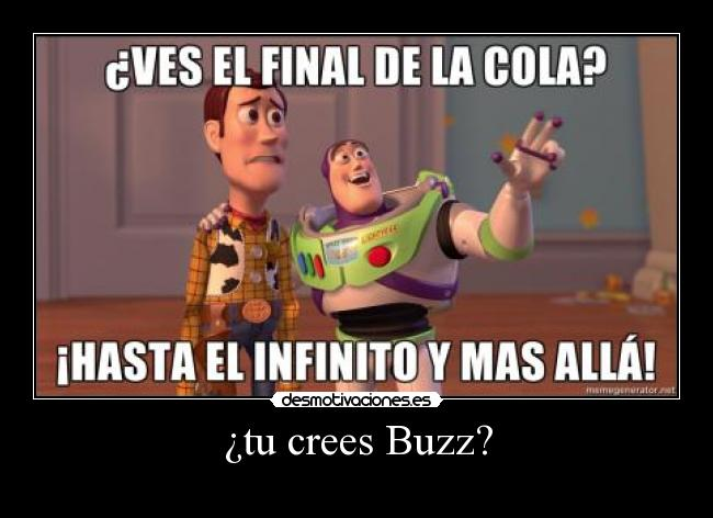 ¿tu crees Buzz? -