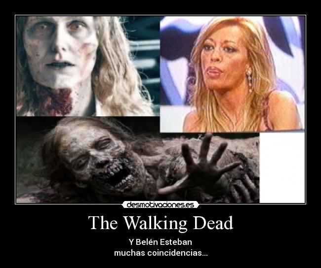 The Walking Dead - Y Belén Esteban muchas coincidencias...