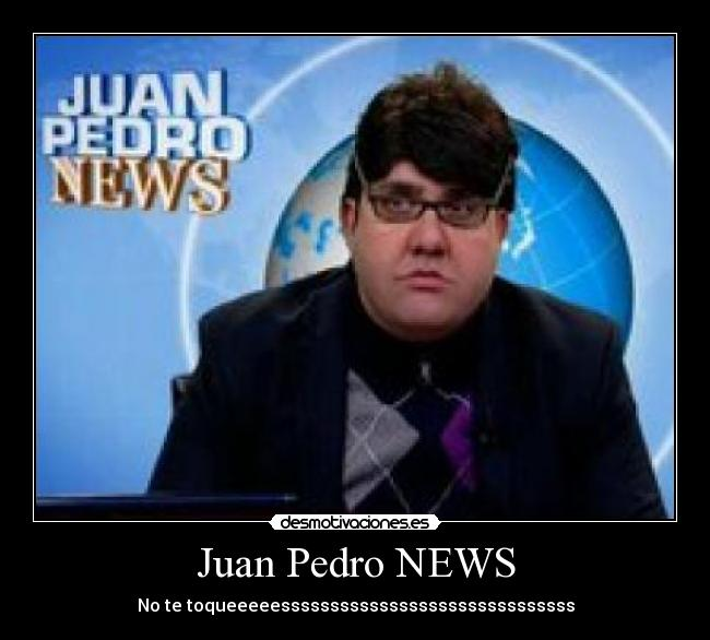 Juan Pedro NEWS - desmotivaciones.