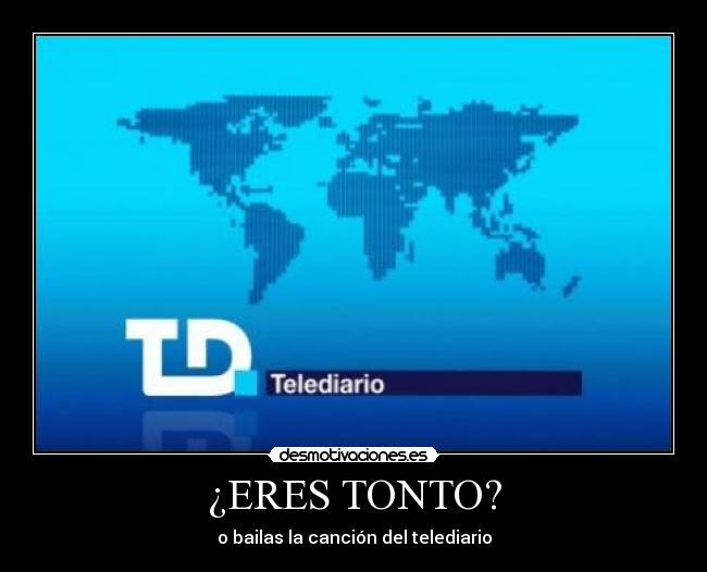 ERES TONTO? - o bailas la cancin del telediario