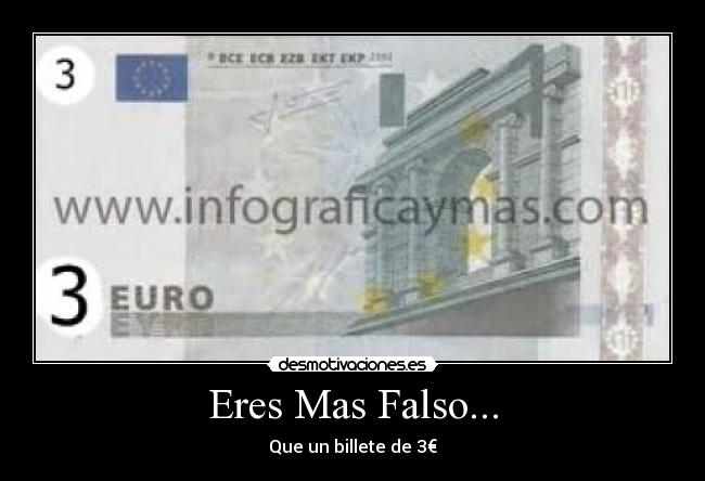Eres Mas Falso... - Que un billete de 3€
