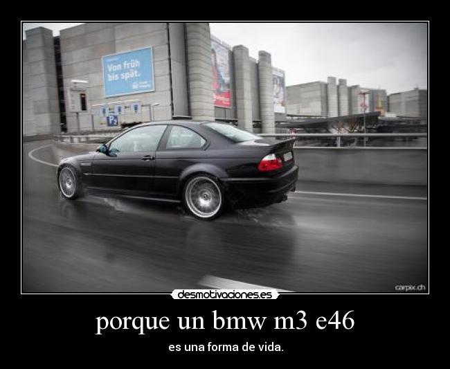 Porque Un Bmw M3 E46 Desmotivaciones
