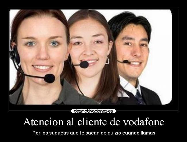 Atencion al cliente de vodafone desmotivaciones - Oficina atencion al cliente vodafone madrid ...