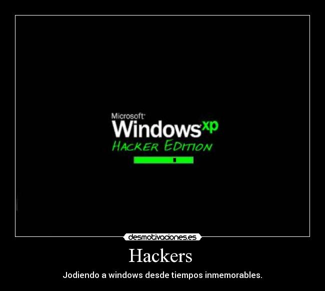 Hackers  - Jodiendo a windows desde tiempos inmemorables.