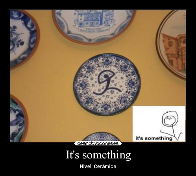 Its something - Nivel: Cerámica